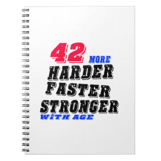 42 More Harder Faster Stronger With Age Notebook
