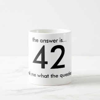 42, the answer is..., ...ask me what the questi... classic white coffee mug