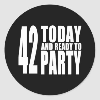 42nd Birthdays Parties : 42 Today & Ready to Party Classic Round Sticker