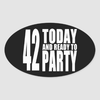 42nd Birthdays Parties : 42 Today & Ready to Party Oval Sticker