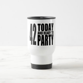 42nd Birthdays Parties : 42 Today & Ready to Party Travel Mug