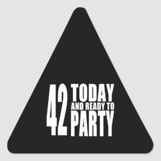 42nd Birthdays Parties : 42 Today & Ready to Party Triangle Sticker
