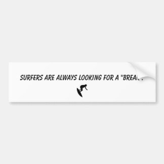 "4304119, Surfers are always looking for a ""break"". Car Bumper Sticker"
