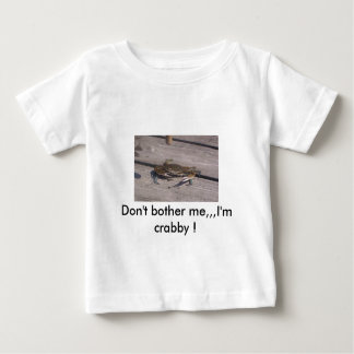 433571791111.1, Don't bother me,,,I'm crabby ! Baby T-Shirt