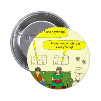433 half/whole-ass Cartoon Pinback Button