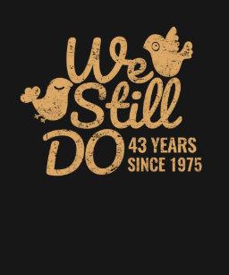 43 Years We Still Do 43rd Wedding Anniversary Tee