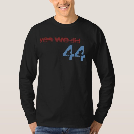 44, YES WE DID T-Shirt