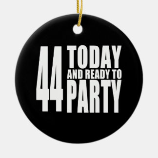 44th Birthdays Parties : 44 Today & Ready to Party Ornament