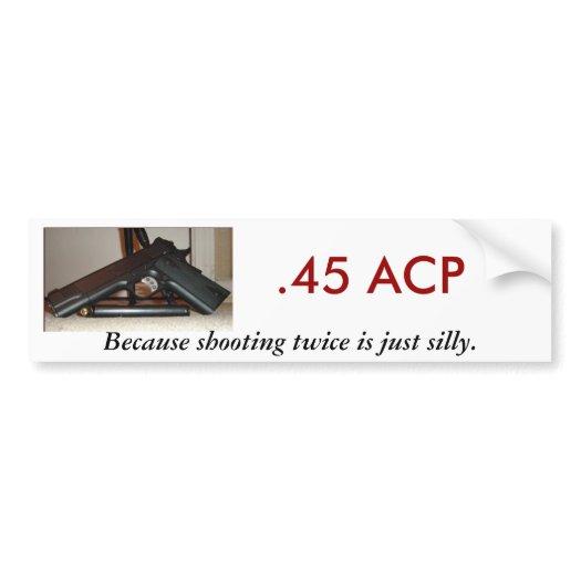 45_acp_because_shooting_twice_bumper_sti