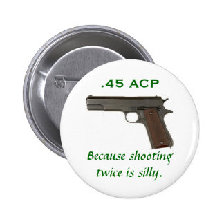 45 ACP, Because shooting twice is silly Pinback Button