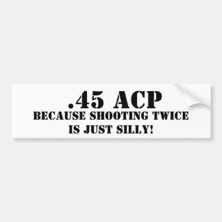 .45 ACP porque el tirar dos veces es apenas tonto Etiqueta De Parachoque