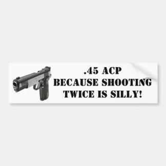 .45 ACP - ¡Porque el tirar dos veces es tonto! Etiqueta De Parachoque