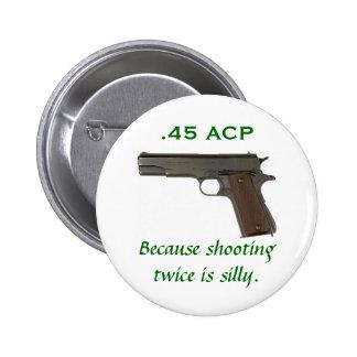45 ACP, porque el tirar dos veces es tonto Pin
