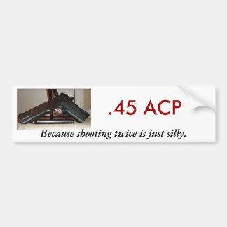 .45 ACP, porque tira dos veces… Pegatina De Parachoque
