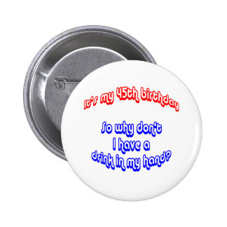 45 Drink In Hand Pinback Button