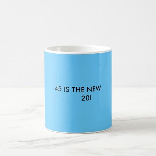 ¡45 ES LOS NUEVOS 20! TAZA DE CAFÉ