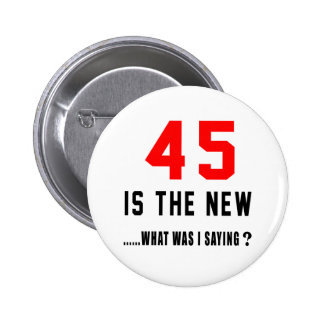 45 is the new ..what was i saying button