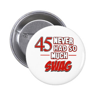 45 never had so much swag button
