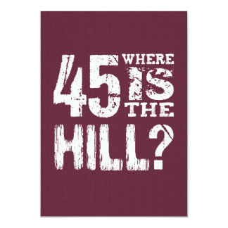45 Where Is The Hill Funny 45th Birthday BU45Z Card