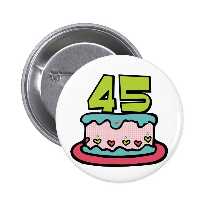 45 Year Old Birthday Cake Pinback Button