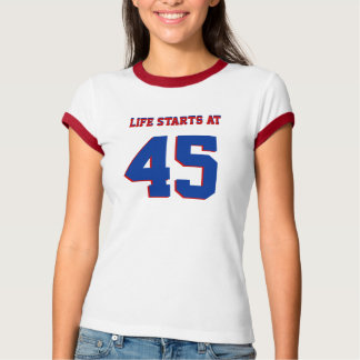 45th Birthday Joke Life Starts At 45 T-Shirt