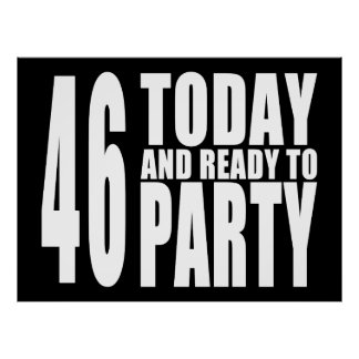 46th Birthdays Parties : 46 Today & Ready to Party Poster