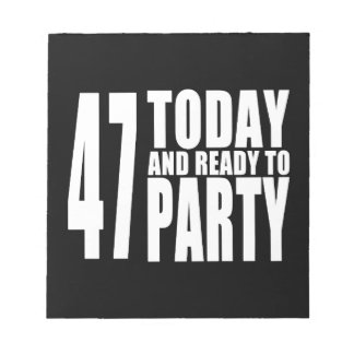 47th Birthdays Parties : 47 Today & Ready to Party Scratch Pads