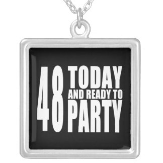 48th Birthdays Parties : 48 Today & Ready to Party Custom Necklace