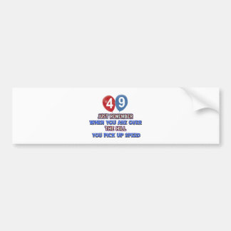 49 and over the hill birthday designs bumper sticker