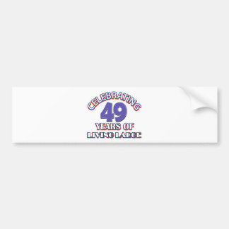 49 years of living large birthday designs bumper sticker