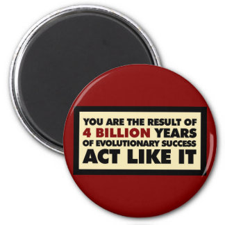 4 Billion years of evolution. Act like it. 2 Inch Round Magnet