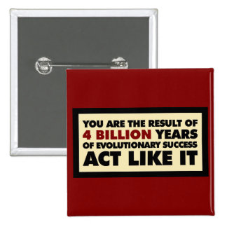 4 Billion years of evolution. Act like it. 2 Inch Square Button