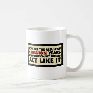 4 Billion years of evolution. Act like it. Coffee Mug