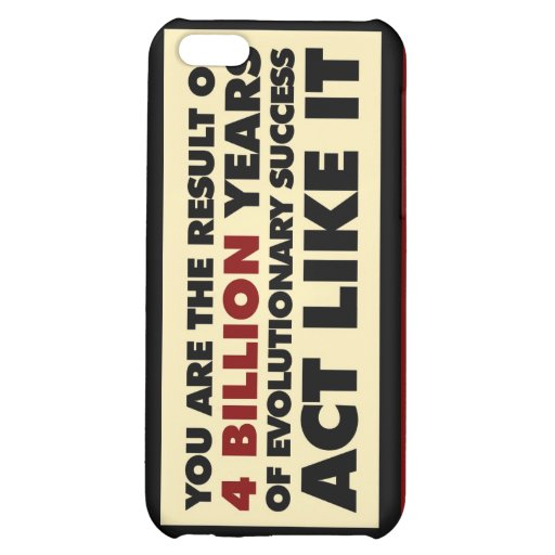 4 Billion years of evolution. Act like it. iPhone 5C Cases