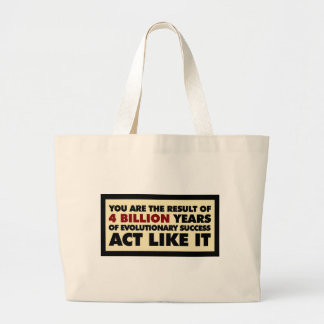 4 Billion years of evolution. Act like it. Large Tote Bag