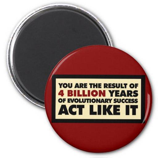 4 Billion years of evolution. Act like it. Magnet
