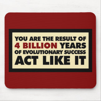 4 Billion years of evolution. Act like it. Mouse Pad