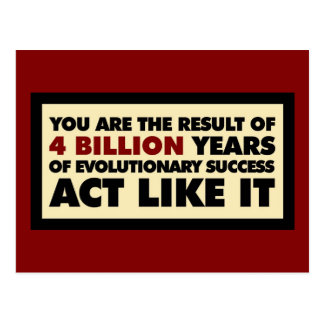 4 Billion years of evolution. Act like it. Postcard