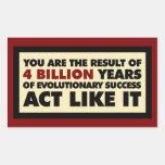 4 Billion years of evolution. Act like it. Rectangular Sticker
