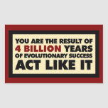 4 Billion years of evolution. Act like it. Rectangle Stickers