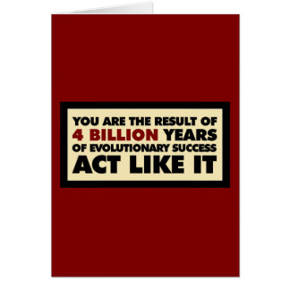 4 Billion years of evolution. Act like it. Greeting Card