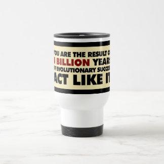 4 Billion years of evolution. Act like it. Travel Mug