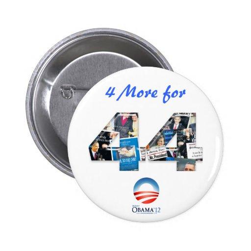 4 más para el botón de la reelección de 44 Obama Pin Redondo De 2 Pulgadas