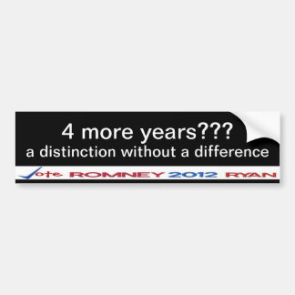 4 more years??  a distinction without a difference bumper sticker