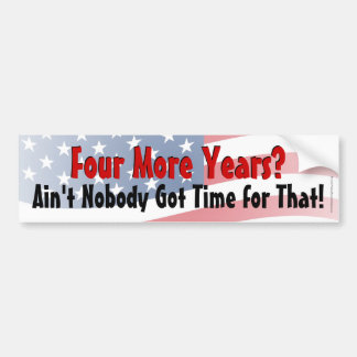 4 More Years- Ain t Nobody Got Time for That Decal Bumper Sticker