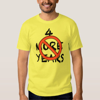 4 More Years - NOT! Shirts