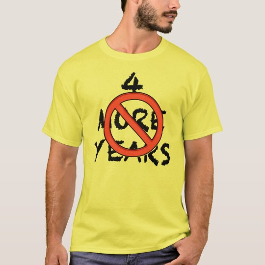 4 More Years - NOT! T-Shirt