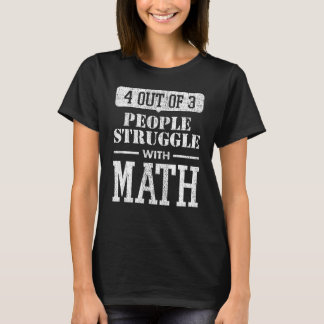 4 Out of 3 People Struggle With Math Funny T-Shirt