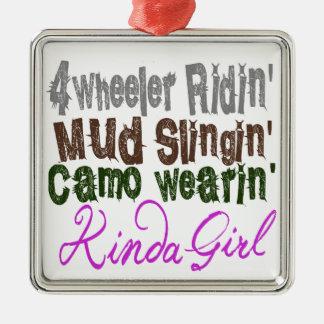 4 wheeler ridin mud slingin camo wearin kinda girl metal ornament