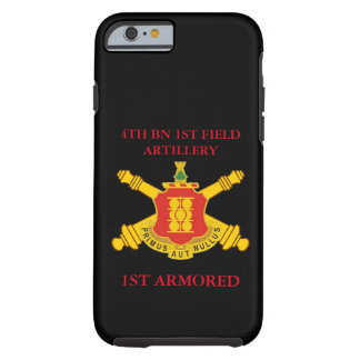 4TH BN 1ST FIELD ARTILLERY 1ST ARMORED CASE TOUGH iPhone 6 CASE